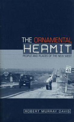 The Ornamental Hermit: People and Places of the New West (Hardback)