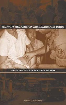 Military Medicine to Win Hearts and Minds: Aid to Civilians in the Vietnam War - Modern Southeast Asia Series (Hardback)