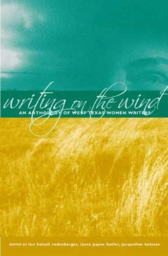 Writing on the Wind: An Anthology of West Texas Women Writers (Hardback)