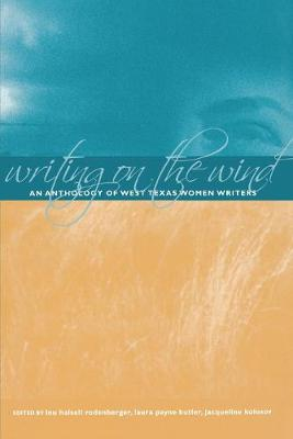 Writing on the Wind: An Anthology of West Texas Women Writers (Paperback)