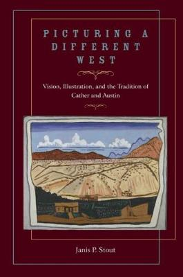 Picturing a Different West: Vision, Illustration, and the Tradition of Cather and Austin (Hardback)