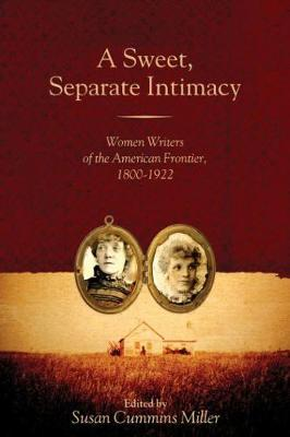 A Sweet, Separate Intimacy: Women Writers of the American Frontier, 1800-1922 - Voice in the American West (Paperback)