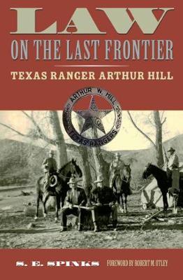 Law on the Last Frontier: Texas Ranger Arthur Hill (Hardback)