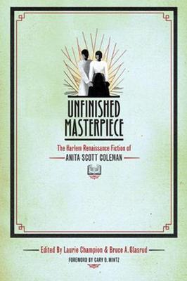 Unfinished Masterpiece: The Harlem Renaissance Fiction of Anita Scott Coleman (Paperback)