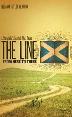 The Line from Here to There: A Storyteller's Scottish West Texas (Hardback)
