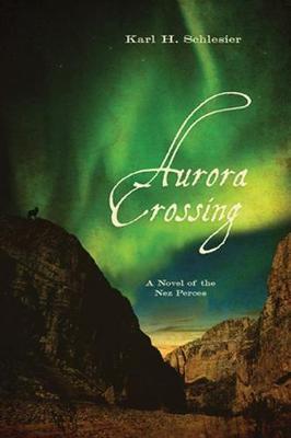 Aurora Crossing: A Novel of the Nez Perces (Hardback)