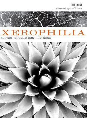 Xerophilia: Ecocritical Explorations in Southwestern Literature (Hardback)