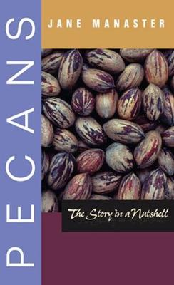 Pecans: The Story in a Nutshell - Grover E. Murray Studies in the American Southwest (Paperback)
