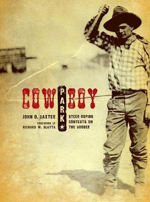 Cowboy Park: Steer-Roping Contests on the Border - Grover E. Murray Studies in the American Southwest (Hardback)