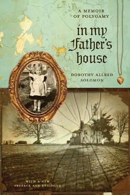 In My Father's House: A Memoir of Polygamy - Voice in the American West (Paperback)