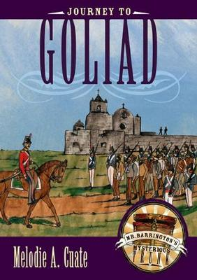 Journey to Goliad - Mr. Barrington's Mysterious Trunk Series (Hardback)