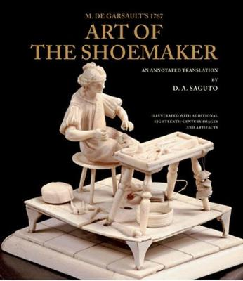 With Colonial Williamsburg Foundation M. De Garsault's 1767 Art of the Shoemaker: An Annotated Translation (Hardback)