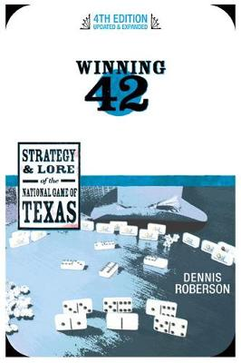 Winning 42: Strategy and Lore of the National Game of Texas (Paperback)