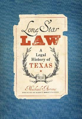 Lone Star Law: A Legal History of Texas - American Liberty & Justice (Hardback)