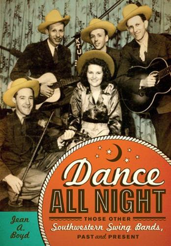 Dance All Night: Those Other Southwestern Swing Bands, Past and Present (Hardback)