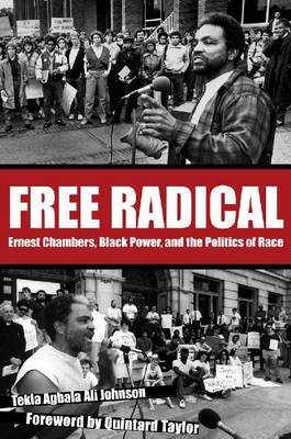 Free Radical: Ernest Chambers, Black Power, and the Politics of Race (Hardback)