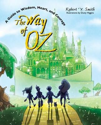 The Way of Oz: A Guide to Wisdom, Heart, and Courage (Paperback)