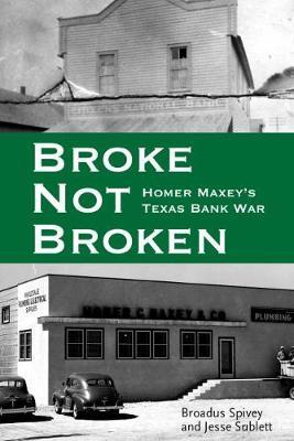 Broke, Not Broken: Homer Maxey's Texas Bank War - American Liberty and Justice (Hardback)