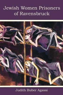 The Jewish Women Prisoners of Ravensbruck: Who Were They? - Modern Jewish History (Paperback)