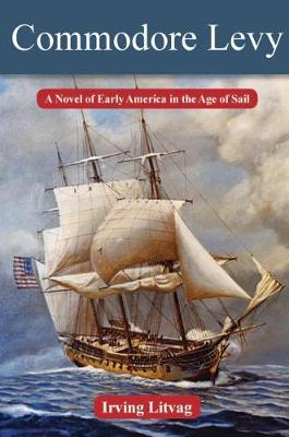 Commodore Levy: A Novel of Early America in the Age of Sail - Modern Jewish History (Hardback)