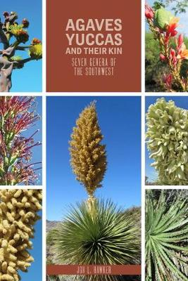Agaves, Yuccas, and their Kin: Seven genera of the Southwest - Grover E. Murray Studies in the American Southwest (Paperback)