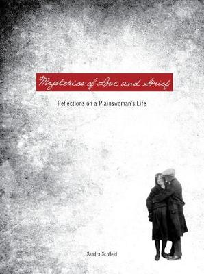 Mysteries of Love and Grief: Reflections on a Plainswoman's Life (Hardback)