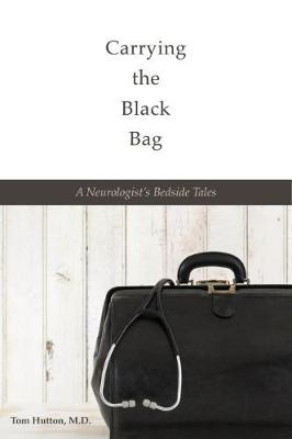 Carrying the Black Bag: A Neurologist's Bedside Tales (Hardback)