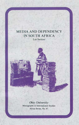 Media & Dependency in South Africa: A Case Study of the Press and Ciskei Homeland (Paperback)