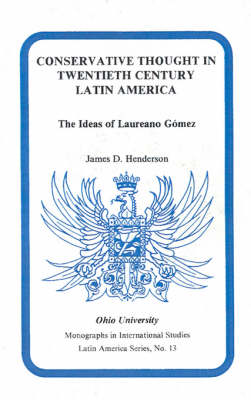 Conservative Thought in Twentieth Century Latin America: The Ideas of Laureano Gomez - Research in International Studies, Latin America Series (Paperback)
