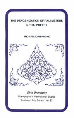 The Indigenization of Pali Meters in Thai Poetry: Mis Sea#87 - Research in International Studies, Southeast Asia Series (Paperback)
