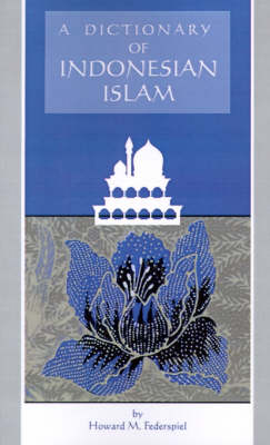 Dictionary of Indonesian Islam: Mis Sea#94 - Research in International Studies, Southeast Asia Series (Paperback)