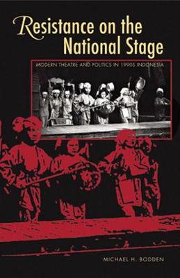Resistance on the National Stage: Theater and Politics in Late New Order Indonesia - Ohio RIS Southeast Asia Series (Paperback)