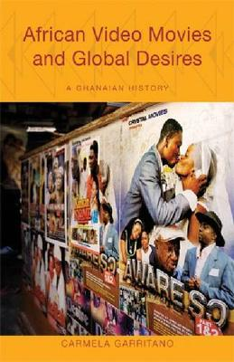 African Video Movies and Global Desires: A Ghanaian History - Ohio RIS Africa Series (Paperback)
