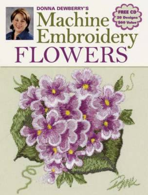 Donna Dewberry's Machine Embroidery Flowers (Paperback)