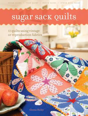 Sugar Sack Quilts: 12 Quilts Using Vintage or Reproduction Fabrics (Paperback)