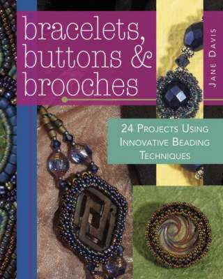 Bracelets, Buttons and Brooches: 20 Projects Using Innovative Beading Techniques (Paperback)