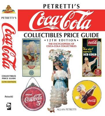 Petretti's Coca-Cola Collectibles Price Guide: The Encyclopedia of Coca-Cola Collectibles (Hardback)