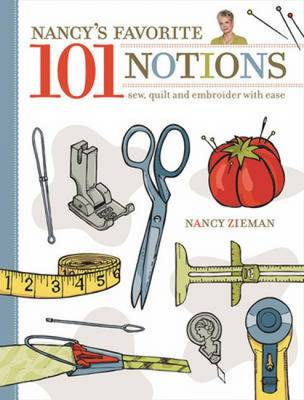 Nancy's Favorite 101 Notions: Sew, Quilt and Embroider with Ease (Hardback)