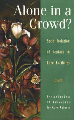 Alone in a Crowd?: Social Isolation of Seniors in Care Facilities (Paperback)