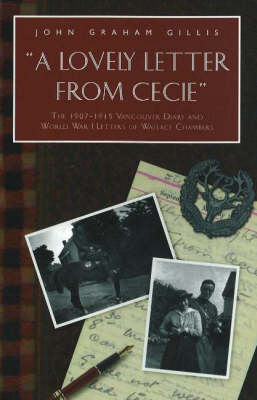 Lovely Letter From Cecie: The 1907-1915 Vancouver Diary & World War I Letters of Wallace Chambers (Paperback)