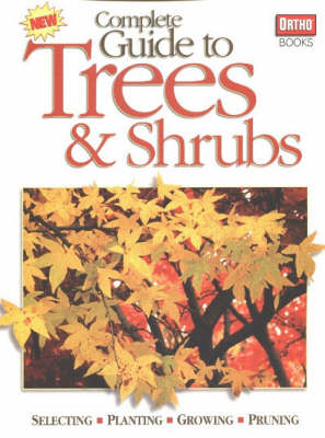 Complete Guide to Trees and Shrubs: Selecting, Planting, Growing, Pruning (Paperback)