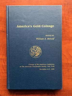 America's Gold Coinage - Coinage of the Americas Conference Proceedings No. 6 (Hardback)