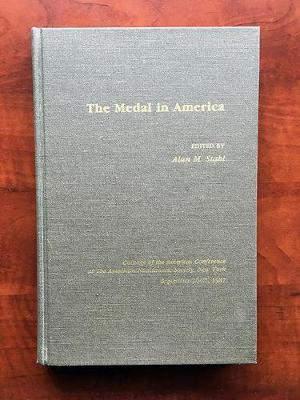 The Medal in America: v. 2 - Coinage of the Americas Conference Proceedings No. 13 (Hardback)