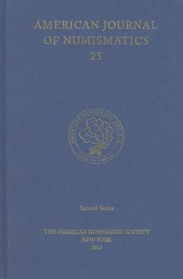 American Journal of Numismatics 25 - American Journal of Numismatics 25 (Hardback)