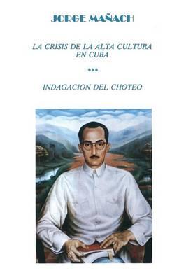 La Crisis de la Alta Cultura * Indagacion del Choteo - Colecciaon Cuba y Sus Jueces (Paperback)