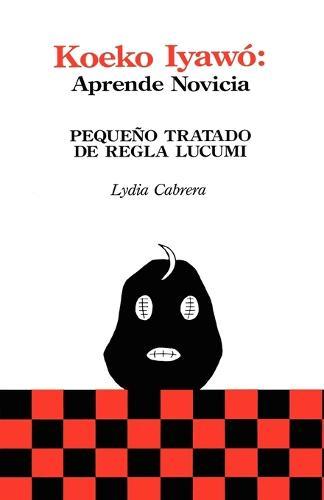 Koeko Iyawo - Aprende Novicia: Pequeno Tratado De Regla Lucumi (Coleccion (Paperback)