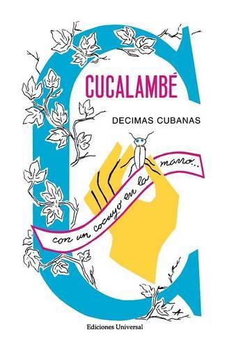 Cucalambe. Decimas Cubanas - Colecciaon Claasicos Cubanos 12 (Paperback)