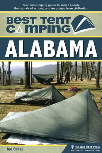 Best Tent Camping: Alabama: Your Car-Camping Guide to Scenic Beauty, the Sounds of Nature, and an Escape from Civilization (Paperback)