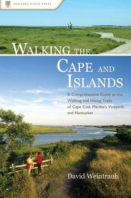 Walking the Cape and Islands: A Comprehensive Guide to the Walking and Hiking Trails of Cape Cod, Martha's Vineyard, and Nantucket (Paperback)