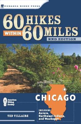 60 Hikes Within 60 Miles: Chicago: Including Aurora, Northwest Indiana, and Waukegan - 60 Hikes Within 60 Miles Chicago: Including Aur... (Paperback)